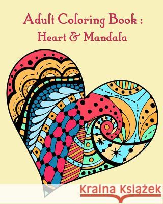 Adult Coloring Book: Heart & Mandala: Heart & Mandala Coloring Book for Adults Gem Book Coloring Book Fo 9781546376576