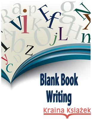 Blank Book Writing: 8.5 X 11, 120 Unlined Blank Pages for Unguided Doodling, Drawing, Sketching & Writing Dartan Creations 9781546383918