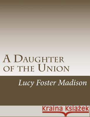 A Daughter of the Union Lucy Foster Madison 9781546385837