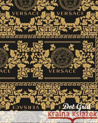 Dot Grid Notebook: Versace Background: 120 Dot Grid Pages, 8 X 10 John Harry 9781546388319