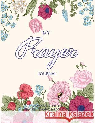 My Prayer Journal: Journal Bible Large Print with Bible Verse Coloring Pages V. Art 9781546438830