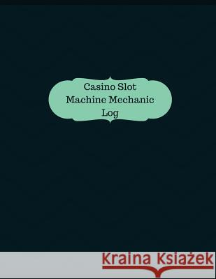 Casino Slot Machine Mechanic Log (Logbook, Journal - 126 Pages, 8.5 X 11 Inches): Casino Slot Machine Mechanic Logbook (Professional Cover, Large) Manchester Designs 9781546454915