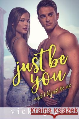 Just Be You (a Standalone Novella): And, I'll Just Be Me Vicki Green 9781546523239