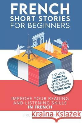 French: Short Stories for Beginners + Audio Download: Improve Your Reading and Listening Skills in French Frederic Bibard 9781546566007