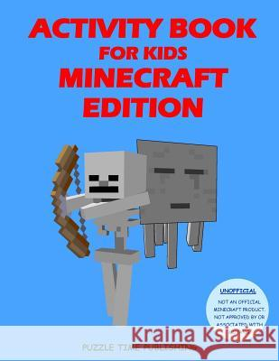 Activity Book for Kids: Minecraft Edition (Unofficial) Puzzle Time Publishing 9781546580935