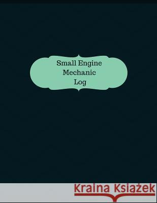 Small Engine Mechanic Log (Logbook, Journal - 126 Pages, 8.5 X 11 Inches): Small Engine Mechanic Logbook (Professional Cover, Large) Manchester Designs 9781546599890