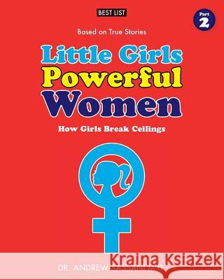 Little Girls Powerful Women (Part 2 of 4): How Girls Break Ceilings Dr Andrew Sassan 9781546604341