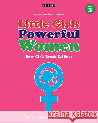 Little Girls Powerful Women (Part 3 of 4): How Girls Break Ceilings Dr Andrew Sassan 9781546604389