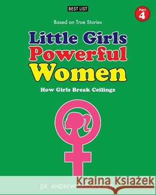 Little Girls Powerful Women (Part 4 of 4): How Girls Break Ceilings Dr Andrew Sassan 9781546604419