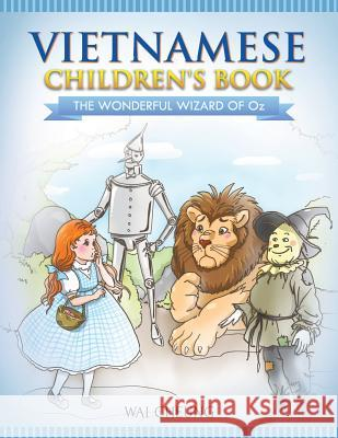 Vietnamese Children's Book: The Wonderful Wizard of Oz Wai Cheung 9781546616276