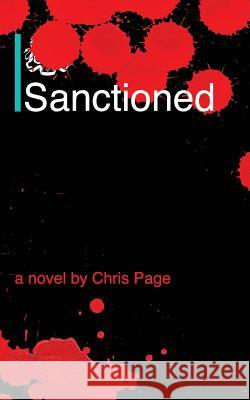 Sanctioned Chris Page 9781546696322 Createspace Independent Publishing Platform