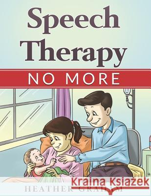 Speech Therapy No More Heather Graham 9781546781455