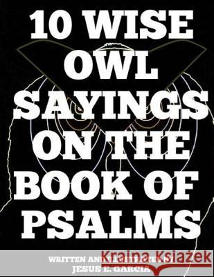10 Wise Owl Sayings on the Book of Psalms Jesus E. Garcia 9781546933106