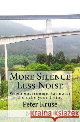 More Silence Less Noise: When Environmental Noise Disturbs Your Living Dr Peter Krus 9781546942498