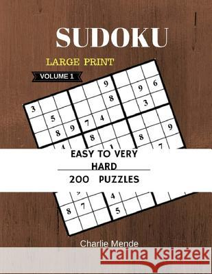Sudoku Large Print Easy to Very Hard 200 Puzzles Game Book Volume1: Sudoku Large Print(Easy, Medium, Hard, Very Hard)Book Charlie Mende 9781546961802