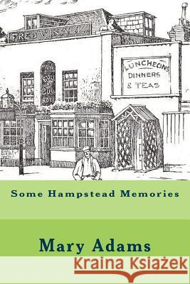 Some Hampstead Memories Mary Adams Frederick Adcock Michael Wood 9781546975137 Createspace Independent Publishing Platform