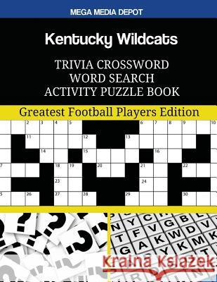 Kentucky Wildcats Trivia Crossword Word Search Activity Puzzle Book: Greatest Football Players Edition Mega Media Depot 9781546982029