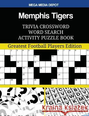 Memphis Tigers Trivia Crossword Word Search Activity Puzzle Book: Greatest Football Players Edition Mega Media Depot 9781547000432
