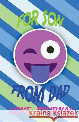 For Son from Dad Love Journal: The Love Journal. Perfect Gift for Father's Day or Birthday Dad to Show Your Love for Dad. J. Johnson 9781547011636