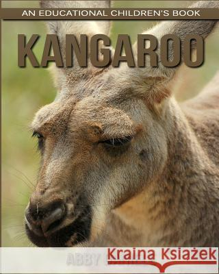 Kangaroo! an Educational Children's Book about Kangaroo with Fun Facts & Photos Abby Daniele 9781547057511