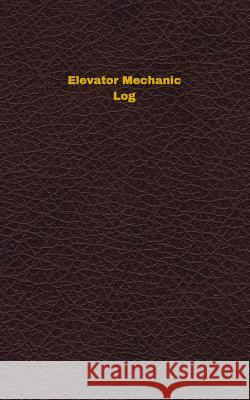 Elevator Mechanic Log: Logbook, Journal - 102 Pages, 5 X 8 Inches Unique Logbooks 9781547075980