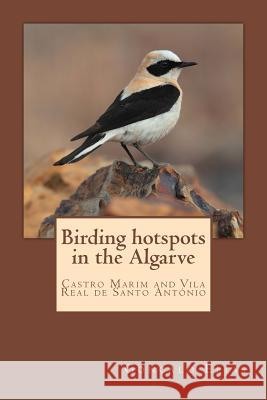Birding Hotspots in the Algarve: Castro Marim and Vila Real de Santo Antnio Goncalo Elias 9781547091867