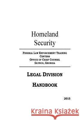 Homeland Security Legal Division Handbook U. S. Department of Homeland Security 9781547104666