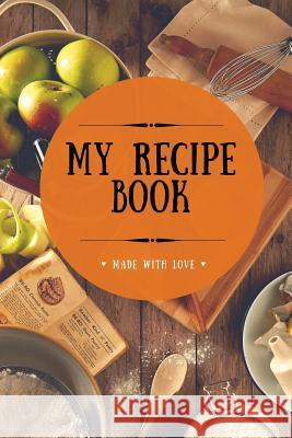 My Recipe Book: Blank Cookbook, 100 Pages, Orange, 6x9 Inches Better Living Club 9781547126965