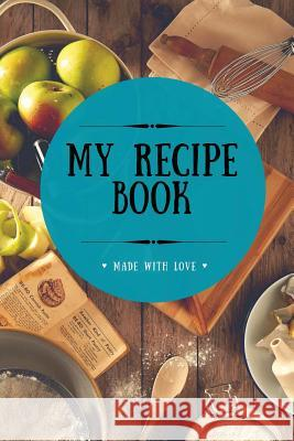 My Recipe Book: Blank Cookbook, 100 Pages, Dark Turquoise, 6x9 Inches Better Living Club 9781547127009