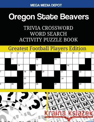 Oregon State Beavers Trivia Crossword Word Search Activity Puzzle Book: Greatest Football Players Edition Mega Media Depot 9781547140626