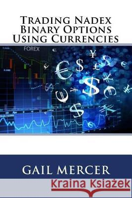 Trading Nadex Binary Options Using Currencies MS Gail Mercer 9781547142262