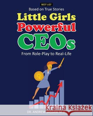 Little Girls Powerful Ceos: From Role-Play to Real-Life Dr Andrew Sassan 9781547167913