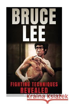 Bruce Lee Fighting Techniques Revealed Theodore Wong 9781547181315