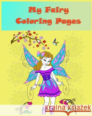 My fairy coloring pages: Coloring books for children is simple activity that helps children to develop cognitively, psychologically and creativ Julianne Peters 9781547186334