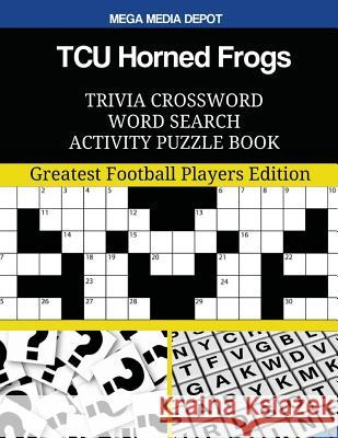 Tcu Horned Frogs Trivia Crossword Word Search Activity Puzzle Book: Greatest Football Players Edition Mega Media Depot 9781547202225