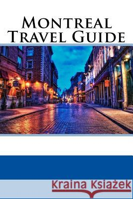 Montreal Travel Guide William Wallace 9781547234448
