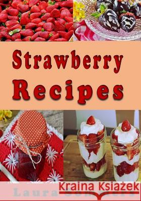 Strawberry Recipes Laura Sommers 9781547277315