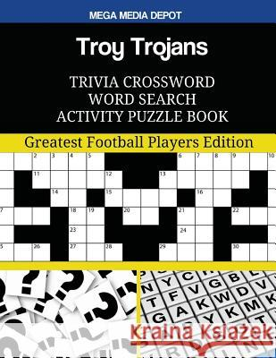 Troy Trojans Trivia Crossword Word Search Activity Puzzle Book: Greatest Football Players Edition Mega Media Depot 9781547284474