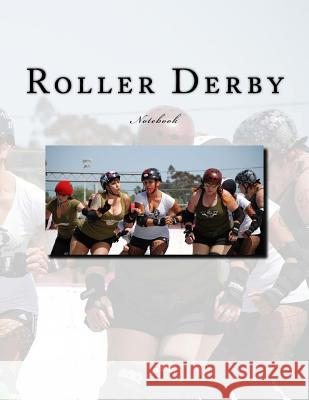Roller Derby Notebook: Notebook with 150 Lined Pages Wild Pages Press 9781547284641