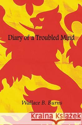 Diary of a Troubled Mind Wallace B. Burns John Bell Thomson Kenneth C. Wickson 9781547291663