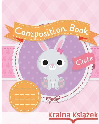 Cute Composition Book: Kids School Exercise Book Wide Ruled Large Notebook 8x10inch 100pages C&m Creative Log Book 9781547296262