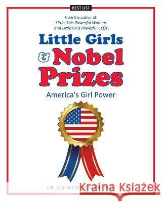 Little Girls & Nobel Prizes: America's Girl Power Dr Andrew Sassan 9781548002091