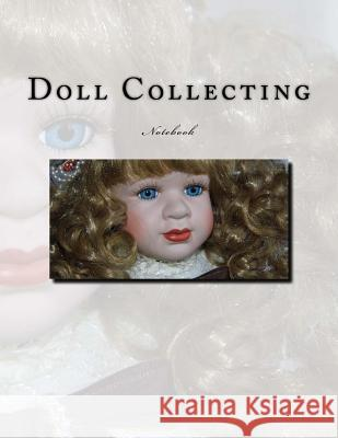 Doll Collecting Notebook: Notebook with 150 Lined Pages Wild Pages Press 9781548015206