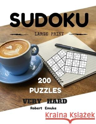 Sudoku Large Print 200 Puzzles Very Hard: Puzzles Books (Very Hard) Robert Emuka 9781548136932