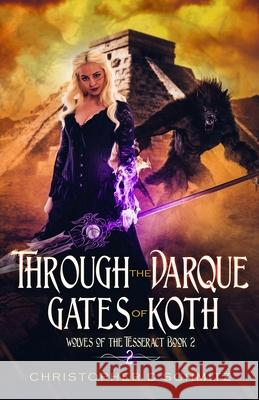Through the Darque Gates of Koth Christopher D. Schmitz 9781548167653