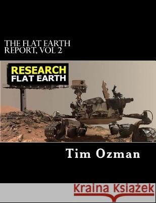 THE FLAT EARTH REPORT, Vol 2: An Infinite Plane Society Tim Ozman 9781548168865