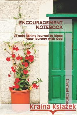 Encouragement Notebook: A Note Taking Journal to Bless Your Journey with God Carmel Carberry 9781548211936