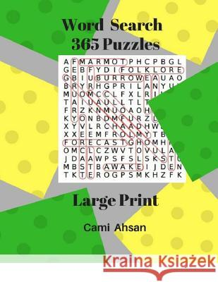 Word Search 365 Puzzles Large Print: 365 puzzles word search challenges with large type for your enjoyment. Cami Ahsan 9781548337612