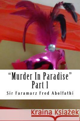 Murder in Paradise: Part 1 Sir Faramarz Fred Abolfathi 9781548379445 Createspace Independent Publishing Platform