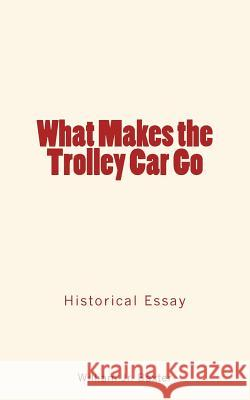 What Makes the Trolley Car Go William Jr. Baxter 9781548498498